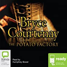 The Potato Factory: The Australian Trilogy, Book 1 Audiobook by Bryce Courtenay Narrated by Humphrey Bower