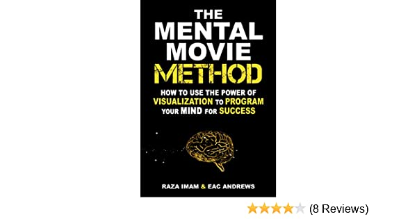 Amazon how to use the power of visualization to program your amazon how to use the power of visualization to program your mind for success the mental movie method ebook raza imam eac andrews kindle store fandeluxe Gallery