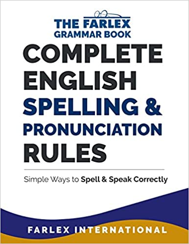 Complete English Spelling And Pronunciation Rules Simple Ways To Spell Speak Correctly The Farlex Grammar Book Volume 3 International