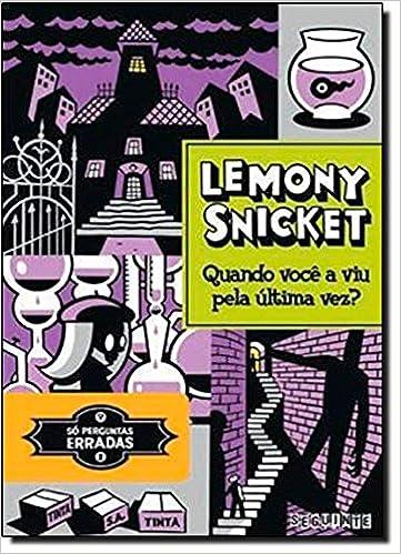 Quando Voce A Viu Pela Ultima Vez? (Em Portugues do Brasil): Lemony Snicket: 9788565765220: Amazon.com: Books