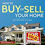 How to Buy or Sell Your Home: 202 Real Estate Tips for Success with Your House | Rick Schultz