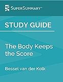 Study Guide: The Body Keeps the Score by Bessel van der Kolk (SuperSummary)