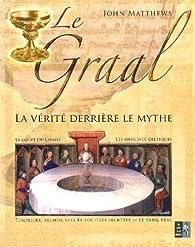 Le Graal : La vérité derrière le mythe par John Matthews