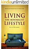 Living The Minimalist Lifestyle: Downsize And Minimize Your Life Starting Today (clean house, minimalist, minimalist living, minimalism, neat and tidy cottage, spring clean, reduce)