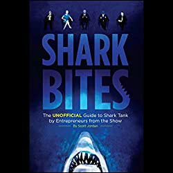 Shark Bites: The Unofficial Guide to Shark Tank by Entrepreneurs from the Show