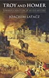 Front cover for the book Troy and Homer: Towards a Solution of an Old Mystery by Joachim Latacz