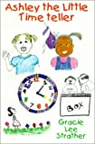 Ashley the Little Time Teller and More, Gracie Strather, 0759621802