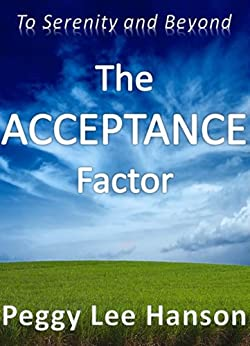 The Acceptance Factor: To Serenity and Beyond (My Life Adventures Series Book 3) by [Hanson, Peggy Lee]