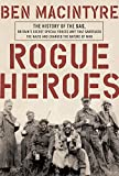 Rogue Heroes: The History of the SAS, Britain s Secret Special Forces Unit That Sabotaged the Nazis and Changed the Nature of War