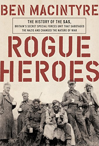 Rogue Heroes: The History of the SAS, Britain's Secret Special Forces Unit That Sabotaged the Nazis and Changed the Nature of War (Best Commando Units In The World)