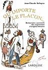Qu'importe le flacon : Dictionnaire commenté des expressions d'origine littéraire par Bologne