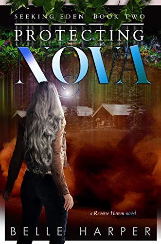 Protecting Nova: A Post Apocalyptic Reverse Harem (Seeking Eden Book 2) ()