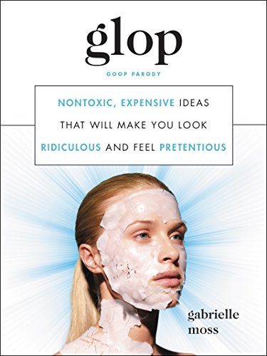 Glop: Nontoxic, Expensive Ideas That Will Make You Look Ridiculous and Feel Pretentious cover