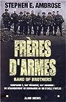 Frères d'armes : Compagnie E, 506e régiment d'infanterie parachutiste, 101e division aéroportée; du débarquement en Normandie au nid d'aigle de Hitler par Ambrose