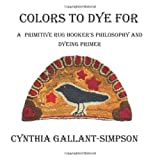 Colors to Dye For, Cynthia Gallant-Simpson, 1466373873