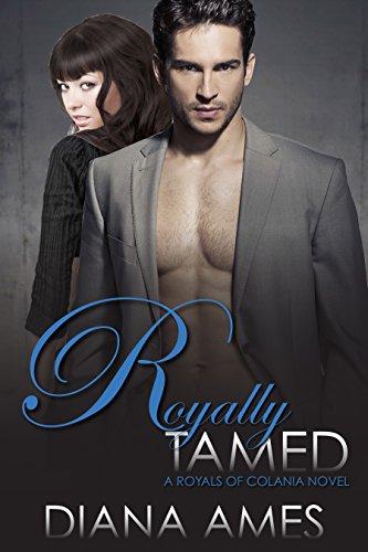 Royally Tamed: A Royals of Colania Novel (The Royals of Colania Book 2) (English Edition)