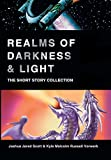 Realms of Darkness and Light, Joshua Jared Scott and Kyle Malcolm Russell Vorwerk, 0595712991