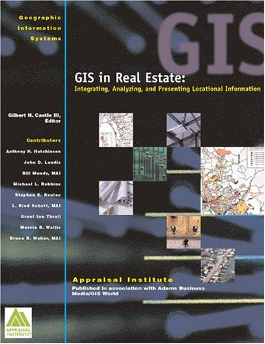 GIS in Real Estate: Integrating, Analyzing, and Presenting Locational Information (0635M)