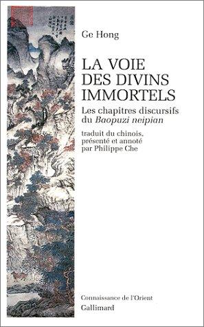 La Voie des divins immortels : Les chapitres discutifs du Baopuzi neipian Broché – 23 février 1999 Ge Hong Philippe Che Gallimard 2070754200