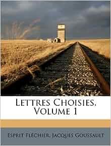 lettres choisies volume 1 french edition esprit flechier jacques