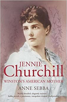 Book Jennie Churchill: Winston's American Mother by Anne Sebba (2-Oct-2008)