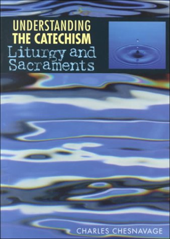 Understanding the Catechism: Liturgy and Sacraments