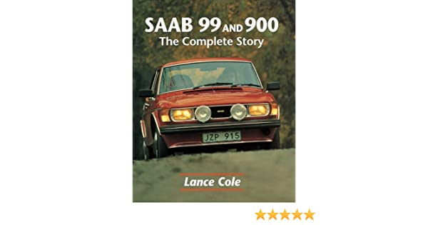 SAAB 99 & 900: The Complete Story (English Edition) eBook: Lance Cole: Amazon.es: Tienda Kindle