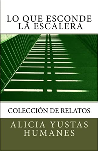 Lo que esconde la escalera: Amazon.es: Yustas Humanes, Alicia: Libros