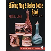 The Shaving Mug & Barber Bottle Book: With Value Guide by Keith E. Estep (1995-03-24)