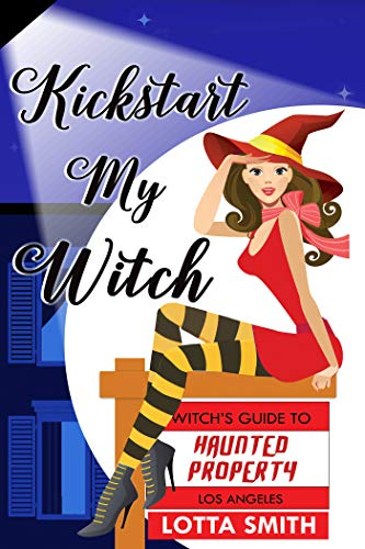 Kickstart My Witch (Witch's Guide to Haunted Properties: Los Angeles: Mystery Book 1) by [Smith, Lotta]