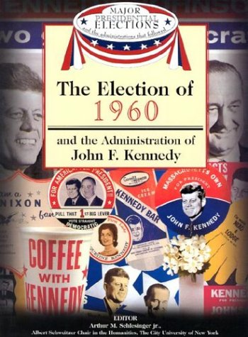 The Election of 1960 and the Administration of John F. Kennedy (Major Presidential Elections and the Administrations That Followed) pdf