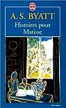 Histoires pour Matisse par Byatt