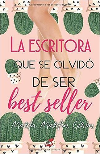 La escritora que se olvidó de ser best seller: Chick lit: comedia romántica .: Amazon.es: Marta Martín Girón, Trabajobbie: Libros