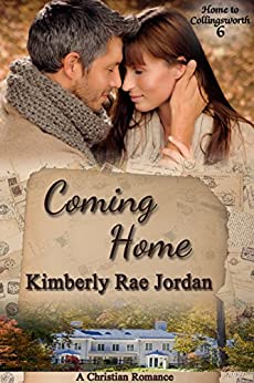 Coming Home: A Christian Romance (Home to Collingsworth Book 6) by [Jordan, Kimberly Rae]