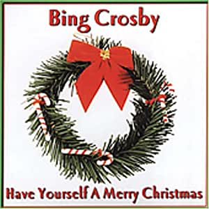 - Have Yourself a Merry Christmas by Bing Crosby - Amazon.com Music