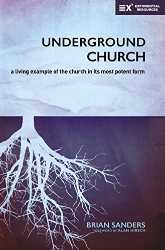 (Underground Church: A Living Example of the Church in Its Most Potent Form (Exponential Series))