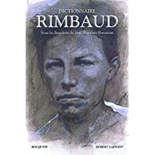 Dictionnaire Rimbaud: Sous la direction de Jean-Baptiste Baronian