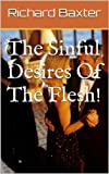 The Sinful Desires Of The Flesh!