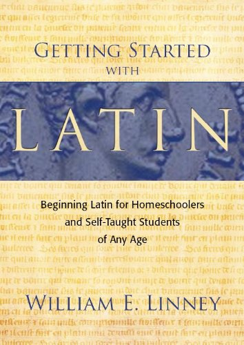 Getting Started with Latin: Beginning Latin for Homeschoolers and Self-Taught Students of Any Age (Best Way To Learn Latin American Spanish)