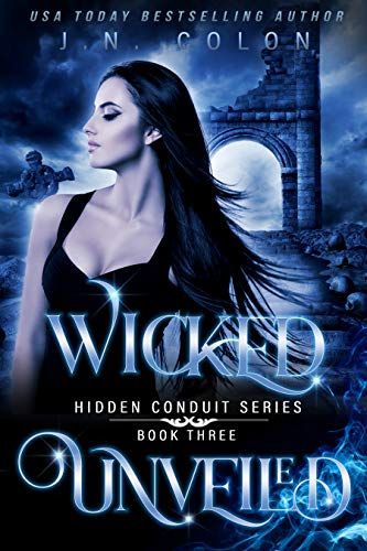 Wicked Unveiled (Hidden Conduit Series Book 3) by [Colon, J.N.]