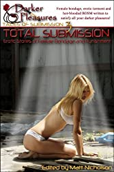 Total Submission: Erotic Stories of Female Bondage and Punishment (Tales of Submission: Hard Female Bondage and BDSM Book 3)