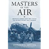 Masters of the Air: America's Bomber Boys Who Fought the Air War Against Nazi Germany by Donald L. Miller (2006-10-10)