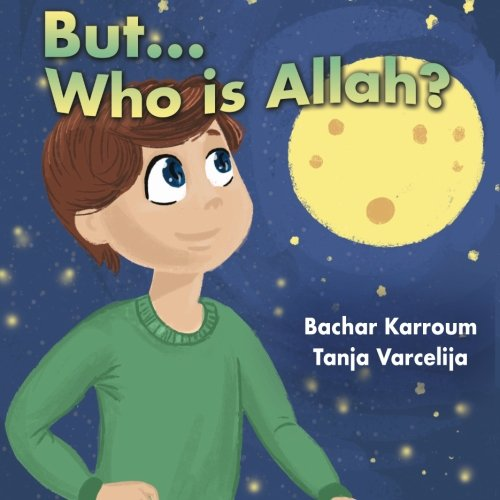 Book cover from But...Who is Allah?: (Islamic books for kids) by Bachar Karroum
