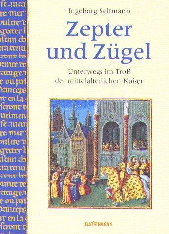 Zepter und Zügel. Unterwegs im Troß der mittelalterlichen Kaiser