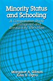 Minority Status and Schooling : A Comparative Study of Immigrant and Involuntary Minorities, Margaret A. Gibson, John U. Ogbu, 0815304641