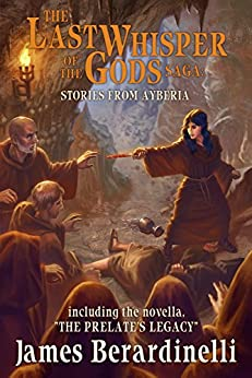 The Last Whisper of the Gods Saga: Stories from Ayberia by [Berardinelli, James]