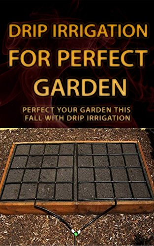 Drip Irrigation for Perfect Garden: Perfect Your Garden This Fall With Drip - Irrigation Containers