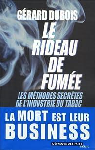 Le rideau de fumée. Les méthodes secrètes de l'industrie du tabac par Gérard Dubois (II)
