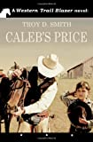 Caleb's Price, Troy D. Smith, 1460937732