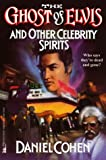 Ghost of Elvis and Other Celebrity Spirits, Daniel Cohen, 0671535137
